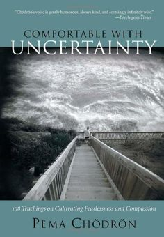 Comfortable with Uncertainty: 108 Teachings on Cultivating Fearlessness and Compassion by Pema Chödrön http://smile.amazon.com/dp/1590300785/ref=cm_sw_r_pi_dp_cbeQtb0A8YZXQ4B8