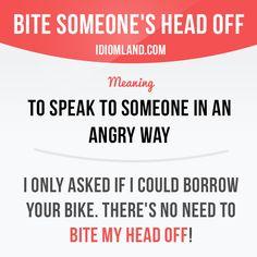 Resultado de imagen de to bite someone's head off