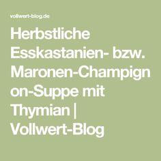 Herbstliche Esskastanien- bzw. Maronen-Champignon-Suppe mit Thymian | Vollwert-Blog