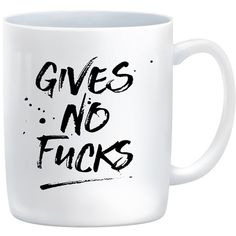 Funny Coffee Mug Gives No Fucks Coffee Mug 11 oz Coffee Cup... ($9.99) ❤ liked on Polyvore featuring home, kitchen & dining, drinkware, inspirational coffee mugs and everyday drinkware