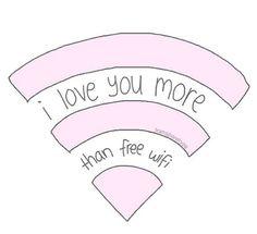 i love you more than free wifi