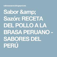 Sabor & Sazón: RECETA DEL POLLO A LA BRASA PERUANO - SABORES DEL PERÚ