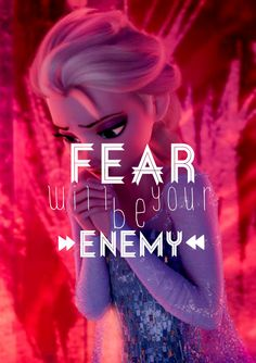 """""""Fear will be your enemy"""" Frozen graphic by @Laura Jayson Jayson Jayson Olsen Tonks :)"""
