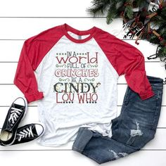 In a World Full of Grinches, Be a Cindy Lou Who, Christmas Shirt, Funny Christmas Shirt, Christmas T