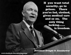 President Eisenhower.  Vote for Romney/Ryan so FREEDOM will not be a thing of the past!