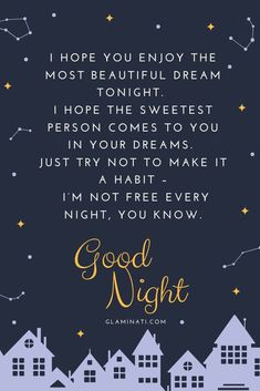 Good Night Quotes To Exchange Before Sleep Good Night Quotes To Exchange Before Sleep I hope you enjoy the most beautiful dream tonight. ★ Beautiful, positive, inspirational, flirty and funny goodnight quotes to send him before bedtime.