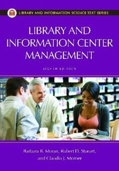 Library and information center management 8th ed. / Barbara B. Moran, Robert D. Stueart, and Claudia J. Morner.  / Santa Barbara, California : Libraries Unlimited, [2013]   This updated edition of the renowned library management textbook provides a comprehensive overview of the techniques needed to effectively manage a contemporary library or information center.