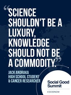 Jack Andraka / Quotes from the 2013 Social Good Summit #2030NOW