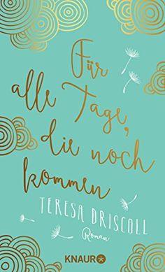Für alle Tage, die noch kommen: Roman eBook: Teresa Driscoll, Carola Fischer: Amazon.de: Bücher