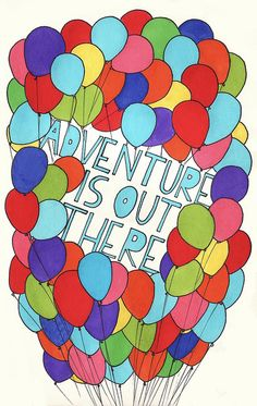 """Adventure is out there - one of my favorite Pixar movies """"UP"""""""