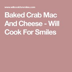 Baked Crab Mac And Cheese - Will Cook For Smiles