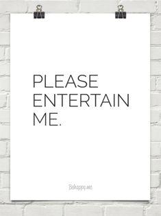 Please entertain  me. #1501534