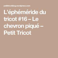 L'éphéméride du tricot #16 – Le chevron piqué – Petit Tricot