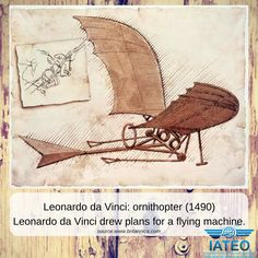 """Leonardo da Vinci: ornithopter In about 1490 Leonardo da Vinci drew plans for a flying machine."" -source:www.britannica.com"