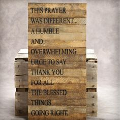 This prayer was different.. A humble and overwhelming urge to say thank you for all the blessed things going right.