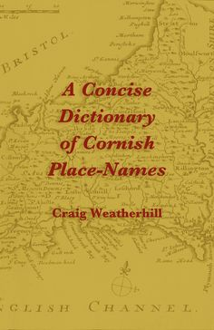 'A CONCISE DICTIONARY OF CORNISH PLACE-NAMES' | Craig Weatherhill     ✫ღ⊰n