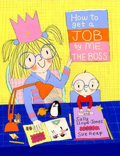 How to Get a Job.by Me, the Boss (How To Series) by Sally Lloyd-Jones, Sue Heap ~ Love this book! Sally Lloyd Jones, Boss Series, Childrens Ebooks, Books For Tweens, Teaching Skills, Summer Reading Lists, Kid Styles, Book Worms, Your Pet