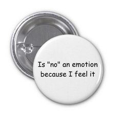 """Is no an emotion because I feel it"" button"