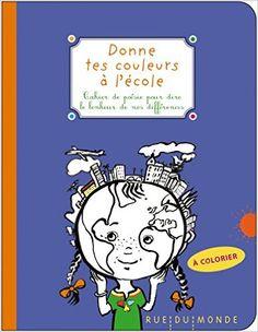 Donne tes couleurs à l'école – Cahier de poésie pour dire le bonheur de nos différences / Collectif. - Rue du Monde, 2015