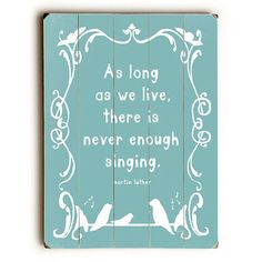 Never Enough Singing Martin Luther Quote by Artist Lisa Weedn Wood Sign