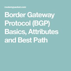 Border Gateway Protocol (BGP) Basics, Attributes and Best Path
