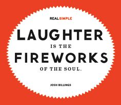 Love this. Must have been a lot of fireworks in my soul this weekend.  Quote by Josh Billings
