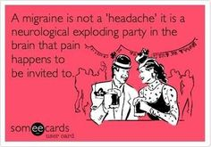 exactly. migraine, party of one.