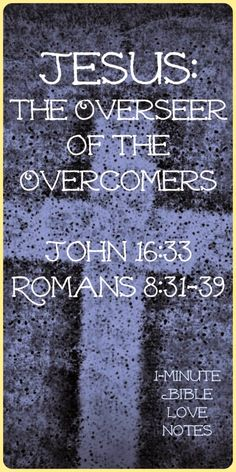 Are you fearful, overwhelmed or weary? Remember that you are more than a conqueror in Christ and He has overcome the world. ~ click image and when it enlarges, click again to read this 1-minute devotion.