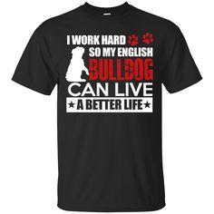 Bulldog Shirts Work Hard So My English Bulldog Can Live Better Life T-shirts Hoodies Sweatshirts