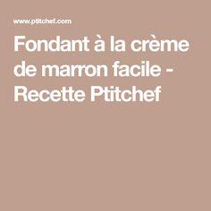 Fondant à la crème de marron facile - Recette Ptitchef