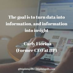 The #goal is to turn #data into #information and information into #insight _Carly Fiorina (Former #CEO at #HP) #bigData #analytics #hadoop #spark #noSql #hbase #hpe #cloudera #hortonworks #technology #business
