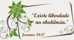 Portanto assim diz o Senhor: Vós não me ouvistes a mim, para apregoardes a liberdade, cada um ao seu irmão, e cada um ao seu próximo; pois eis que eu vos apregôo a liberdade, diz o Senhor, para a espada, para a pestilência, e para a fome; e farei que sejais espanto a todos os reinos da terra. Jeremias 34:17