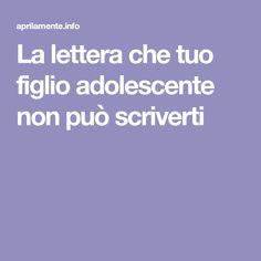 La lettera che tuo figlio adolescente non può scriverti Teenagers, Kids, Teen, Party, Psicologia, Young Children, Boys, Children, Boy Babies