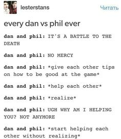 And don't forget  dan and phil: *wins* (usually dan) dan and phil: *all or nothing* (usually phil)