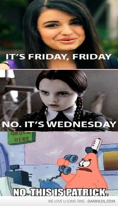 It's Friday, Friday...{I really really, REALLY do not like this song!< Its so annoying}  But this is funny!