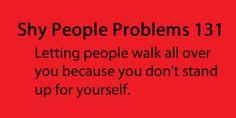 Shy People Problems also know my bestie will prob kill them eventually LOL xD