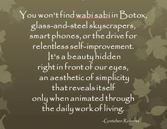 "Wabi Sabi (loosely translates from Japanese to: ""nothing is perfect, nothing lasts, and nothing is finished"")... trying to let go of my perfectionism and embrace this concept."