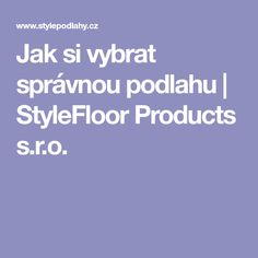 Jak si vybrat správnou podlahu | StyleFloor Products s.r.o.