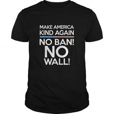 Awesome Tee Make America Kind Again No Wall No Ban T shirts