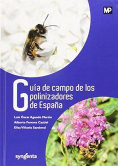 Guía de campo de los polinizadores de España / Luis Óscar Aguado Martín, Alberto Feredes Castiel, Elisa Vinuela Sandoval