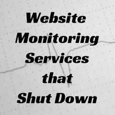 50+ Website Monitoring Services that Shut Down  https://www.supermonitoring.com/blog/website-monitoring-services-that-shut-down/