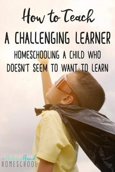 How to teach a challenging learner - homeschooling a child who doesn't seem to want to learn
