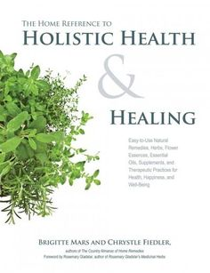 The Home Reference to Holistic Health & Healing: Easy-to-Use Remedies, Herbs, Flower Essences, Essential . Holistic Remedies, Holistic Healing, Natural Home Remedies, Natural Healing, Herbal Remedies, Health Remedies, Natural Herbs, Holistic Wellness, Holistic Care