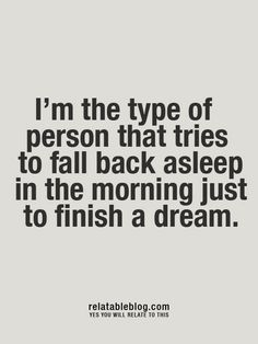 I'm the type of person that tries to fall back to asleep in the morning just to finish a dream, yes! Just FOLLOW this awesome blog!