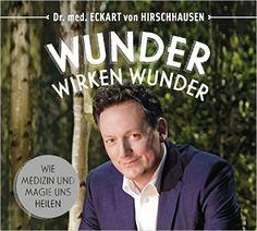 Wunder wirken Wunder: Wie Medizin und Magie uns heilen: Amazon.de: Eckart von Hirschhausen: Bücher