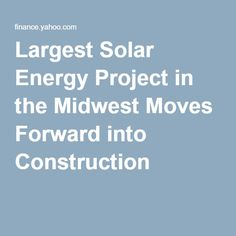 Largest Solar Energy Project in the Midwest Moves Forward into Construction