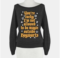 Harry Potter You're lucky I'm not allowed to do magic outside Hogwarts Harry Potter Shirts, Harry Potter Outfits, Harry Potter Love, Harry Potter Sweatshirt, Objet Harry Potter, Movies Quotes, No Muggles, Mischief Managed, Hermione