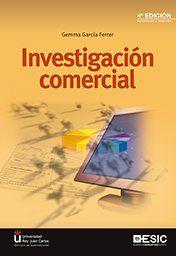 Investigación comercial / Gemma García Ferrer. ESIC : Universidad Rey Juan Carlos, Servicio de Publicaciones, 2016