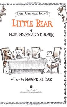 Little Bear by Else Homelnd Minarik... I couldn't get enough of this growing up.