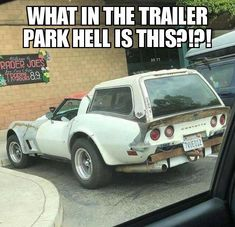 What In The Trailer Park Hell Is This - Funny Memes. The Funniest Memes worldwide for Birthdays, School, Cats, and Dank Memes - Meme Truck Memes, Car Jokes, Funny Car Memes, Car Humor, Hilarious, Funny Cars, Weird Cars, Cool Cars, Crazy Cars